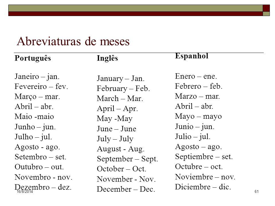 16/8/201461 Abreviaturas de meses Português Janeiro – jan. Fevereiro – fev. Março – mar. Abril – abr. Maio -maio Junho – jun. Julho – jul. Agosto - ag