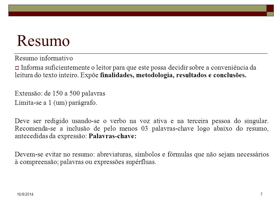 16/8/20147 Resumo Resumo informativo  Informa suficientemente o leitor para que este possa decidir sobre a conveniência da leitura do texto inteiro.