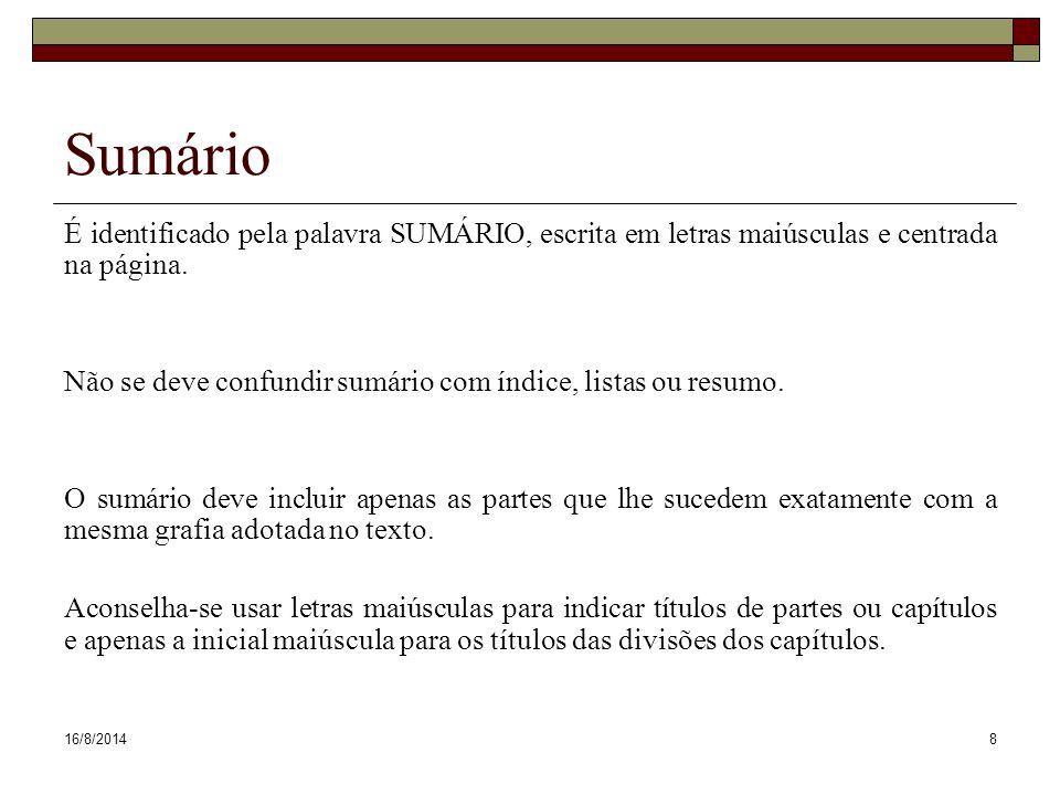 16/8/20148 Sumário É identificado pela palavra SUMÁRIO, escrita em letras maiúsculas e centrada na página. Não se deve confundir sumário com índice, l