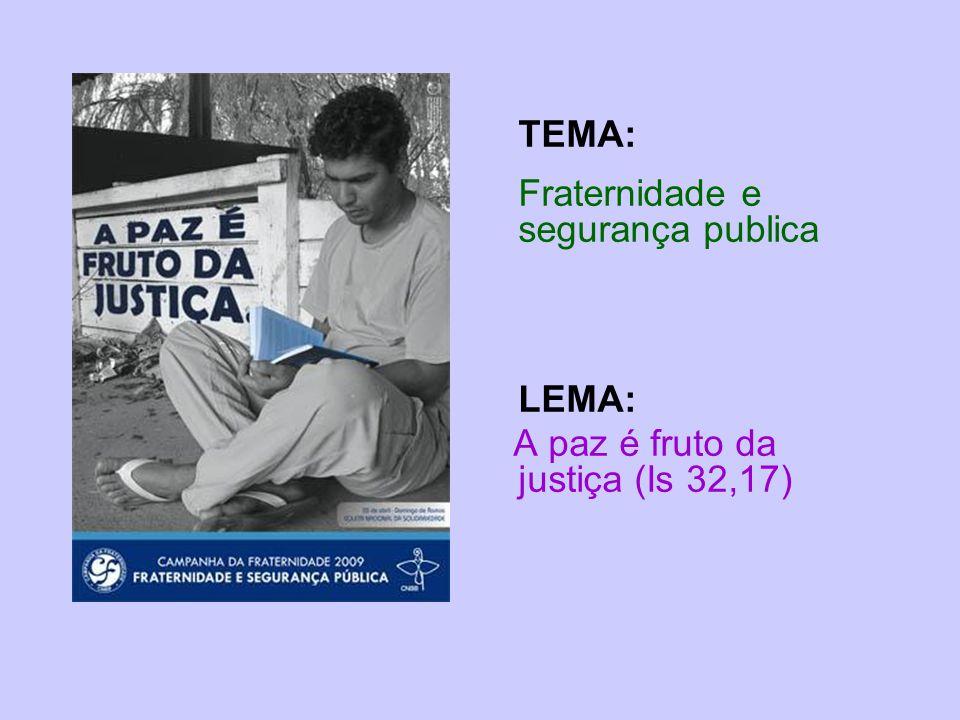TEMA: Fraternidade e segurança publica LEMA: A paz é fruto da justiça (Is 32,17)