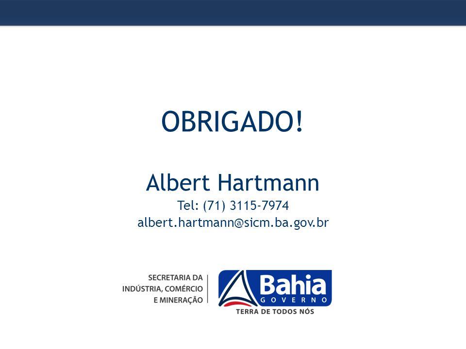 OBRIGADO! Albert Hartmann Tel: (71) 3115-7974 albert.hartmann@sicm.ba.gov.br