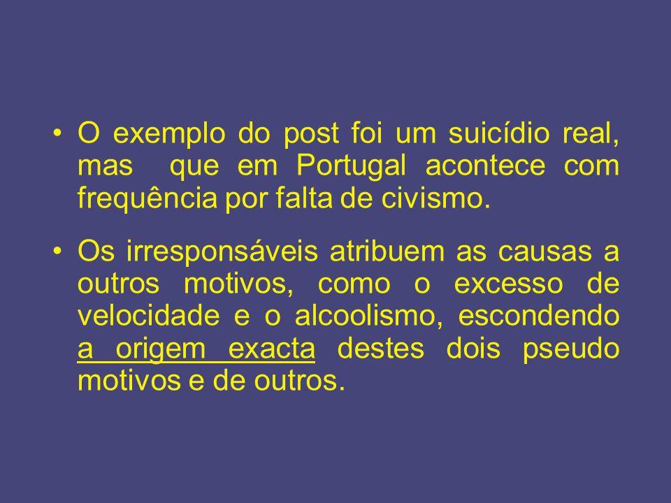 O exemplo do post foi um suicídio real, mas que em Portugal acontece com frequência por falta de civismo. Os irresponsáveis atribuem as causas a outro