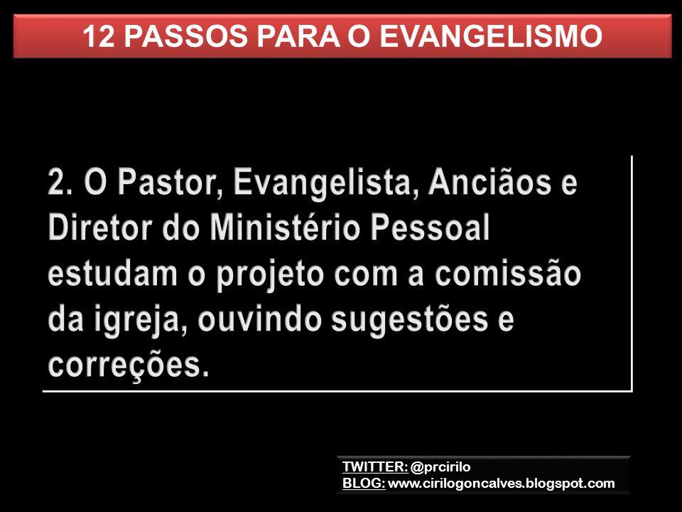 TWITTER: @prcirilo BLOG: www.cirilogoncalves.blogspot.com TWITTER: @prcirilo BLOG: www.cirilogoncalves.blogspot.com 12 PASSOS PARA O EVANGELISMO