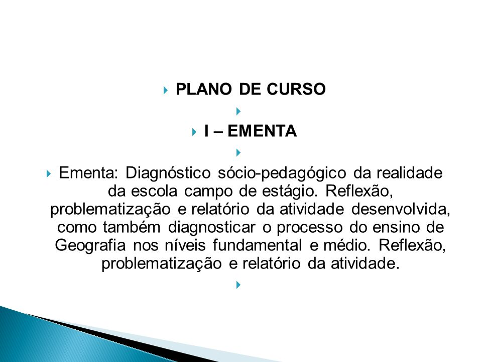  PLANO DE CURSO   I – EMENTA   Ementa: Diagnóstico sócio-pedagógico da realidade da escola campo de estágio. Reflexão, problematização e relatóri