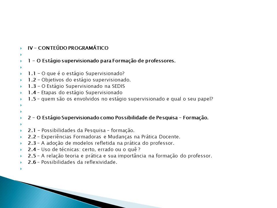  IV – CONTEÚDO PROGRAMÁTICO   1 – O Estágio supervisionado para Formação de professores.