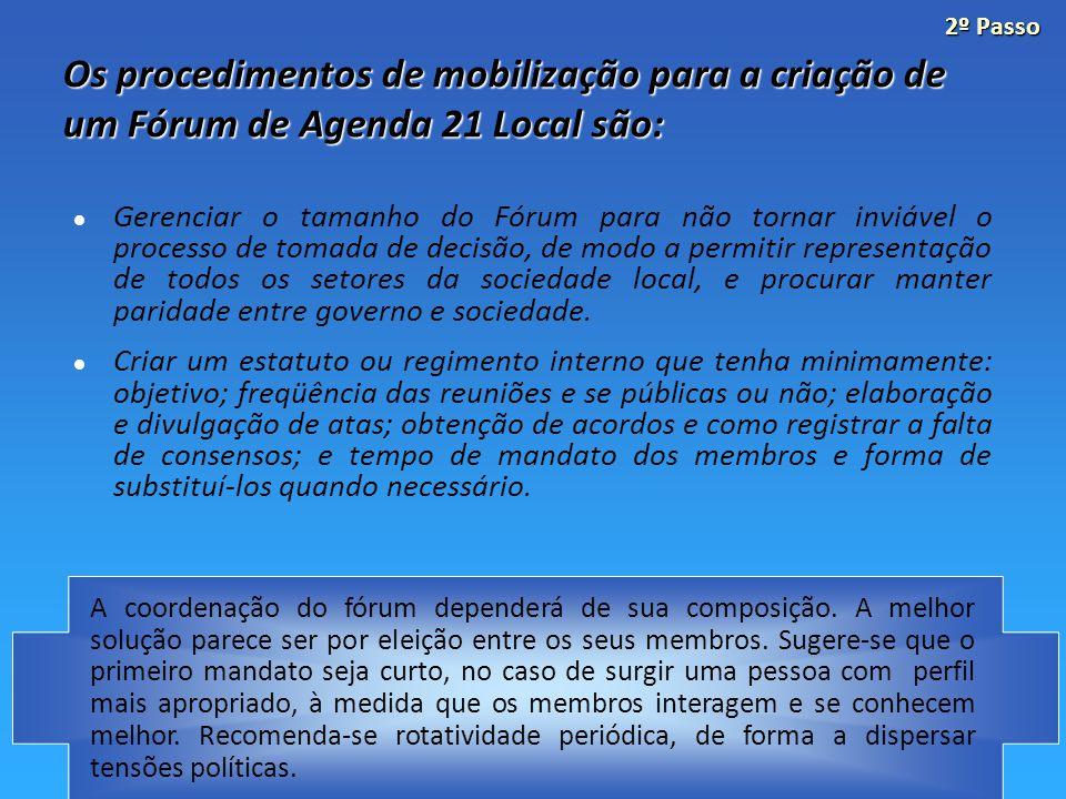Gerenciar o tamanho do Fórum para não tornar inviável o processo de tomada de decisão, de modo a permitir representação de todos os setores da sociedade local, e procurar manter paridade entre governo e sociedade.