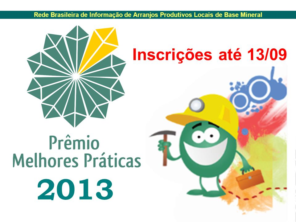 Rede Brasileira de Informação de Arranjos Produtivos Locais de Base Mineral 2013 Inscrições até 13/09
