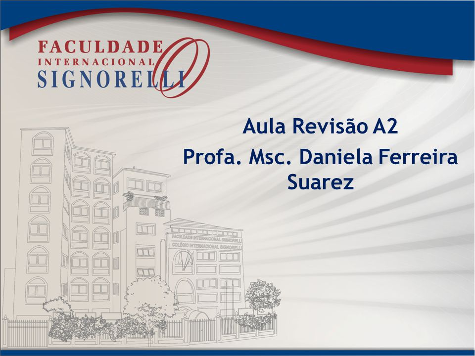 Aula Revisão A2 Profa. Msc. Daniela Ferreira Suarez