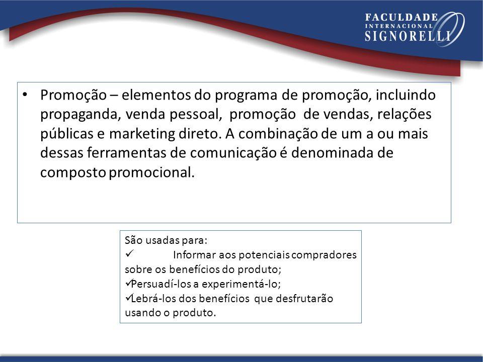 Promoção – elementos do programa de promoção, incluindo propaganda, venda pessoal, promoção de vendas, relações públicas e marketing direto. A combina