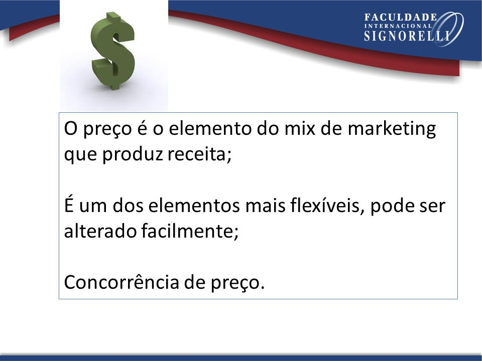 O preço é o elemento do mix de marketing que produz receita; É um dos elementos mais flexíveis, pode ser alterado facilmente; Concorrência de preço.