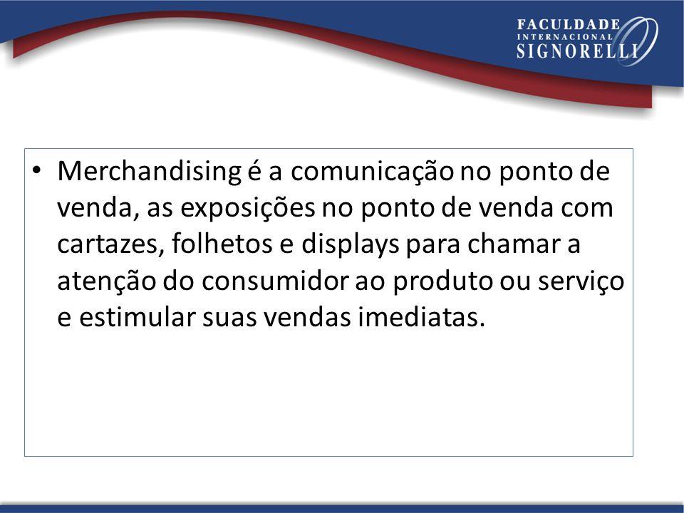 Merchandising é a comunicação no ponto de venda, as exposições no ponto de venda com cartazes, folhetos e displays para chamar a atenção do consumidor