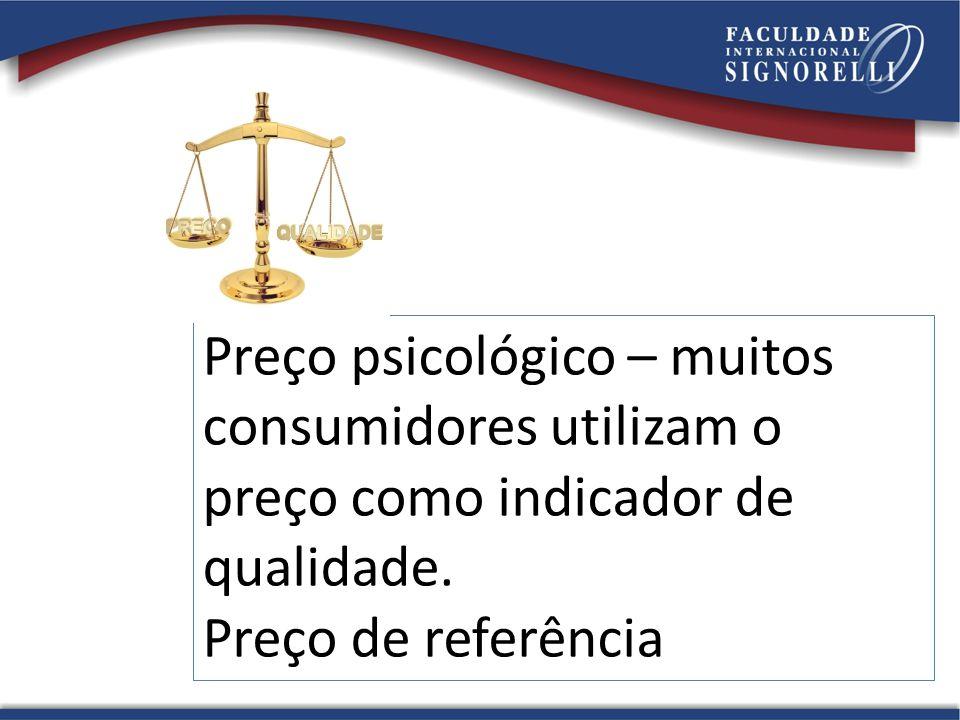 Preço psicológico – muitos consumidores utilizam o preço como indicador de qualidade. Preço de referência