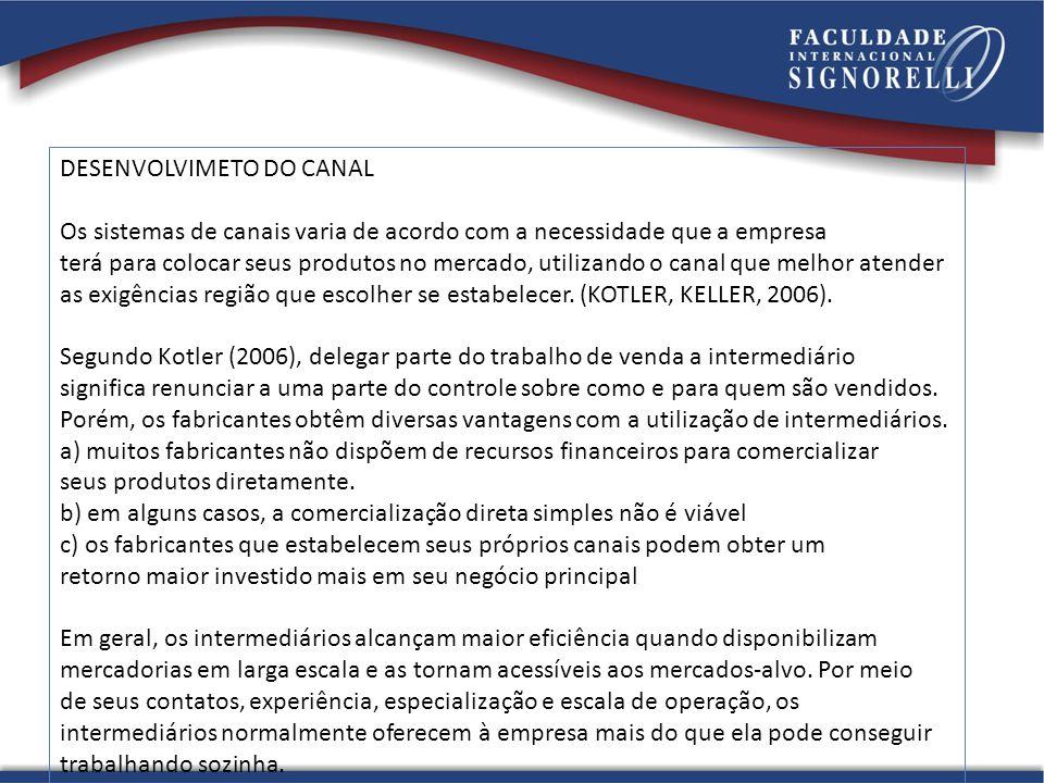 DESENVOLVIMETO DO CANAL Os sistemas de canais varia de acordo com a necessidade que a empresa terá para colocar seus produtos no mercado, utilizando o