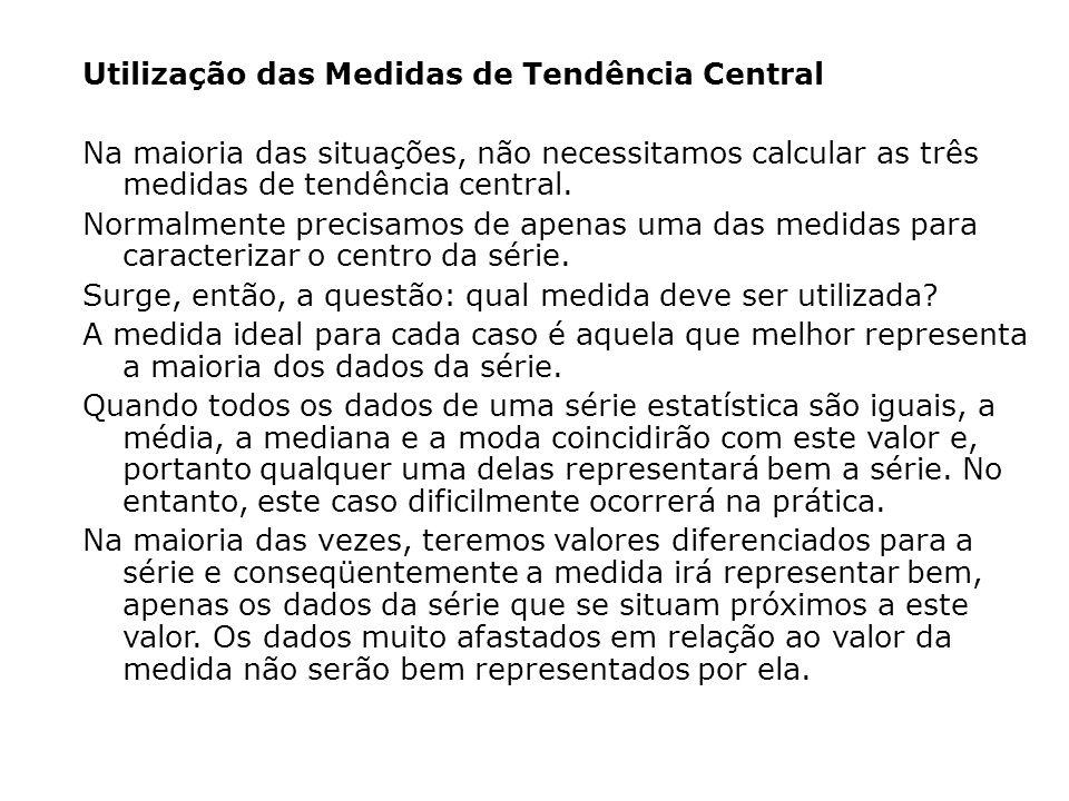 Utilização das Medidas de Tendência Central Na maioria das situações, não necessitamos calcular as três medidas de tendência central.
