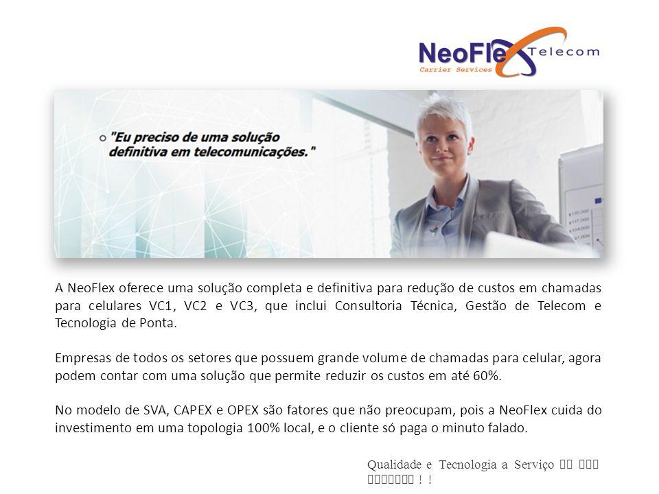 A NeoFlex oferece uma solução completa e definitiva para redução de custos em chamadas para celulares VC1, VC2 e VC3, que inclui Consultoria Técnica,