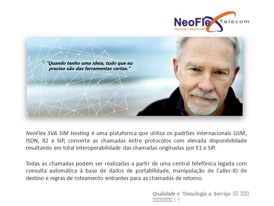 Qualidade e Tecnologia a Serviço de sua Empresa ! ! NeoFlex SVA SIM Hosting é uma plataforma que utiliza os padrões internacionais GSM, ISDN, R2 e SIP
