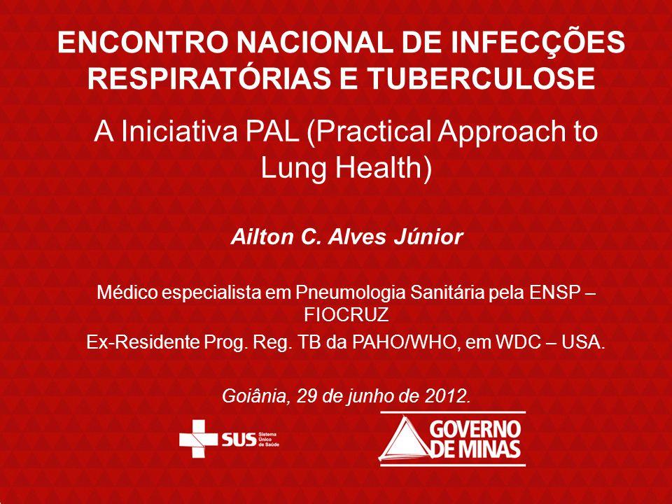 ENCONTRO NACIONAL DE INFECÇÕES RESPIRATÓRIAS E TUBERCULOSE A Iniciativa PAL (Practical Approach to Lung Health) Ailton C. Alves Júnior Médico especial