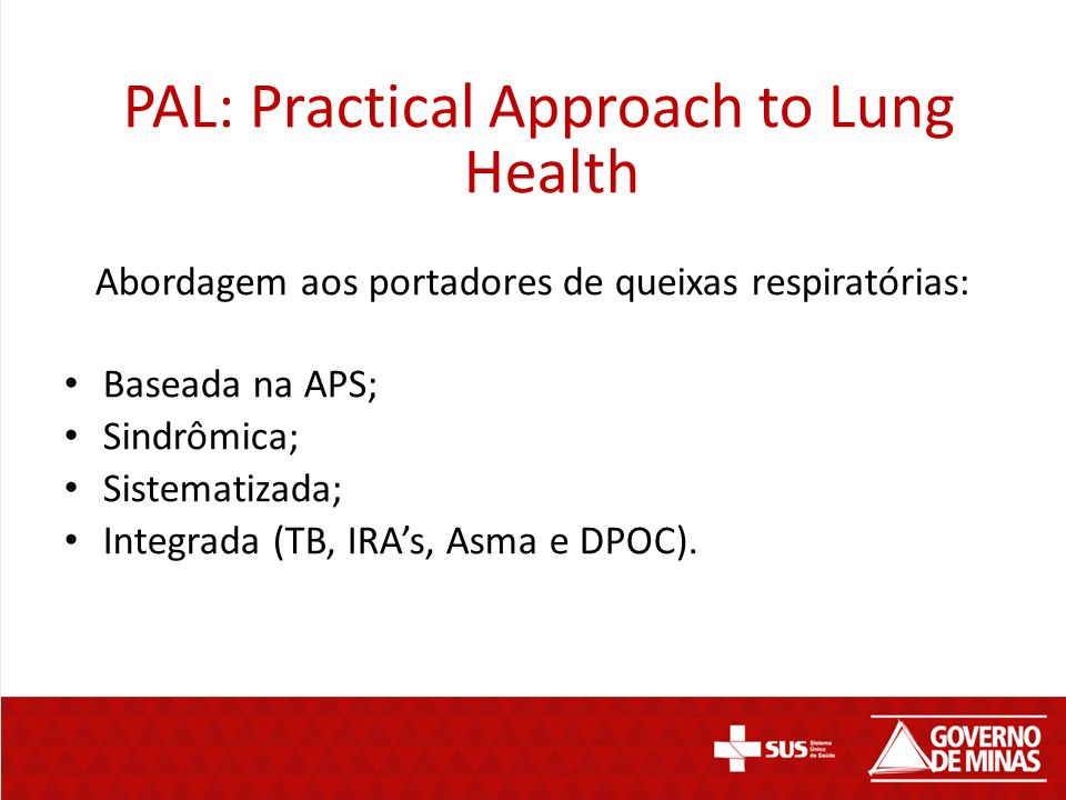 PAL: Practical Approach to Lung Health Abordagem aos portadores de queixas respiratórias: Baseada na APS; Sindrômica; Sistematizada; Integrada (TB, IR