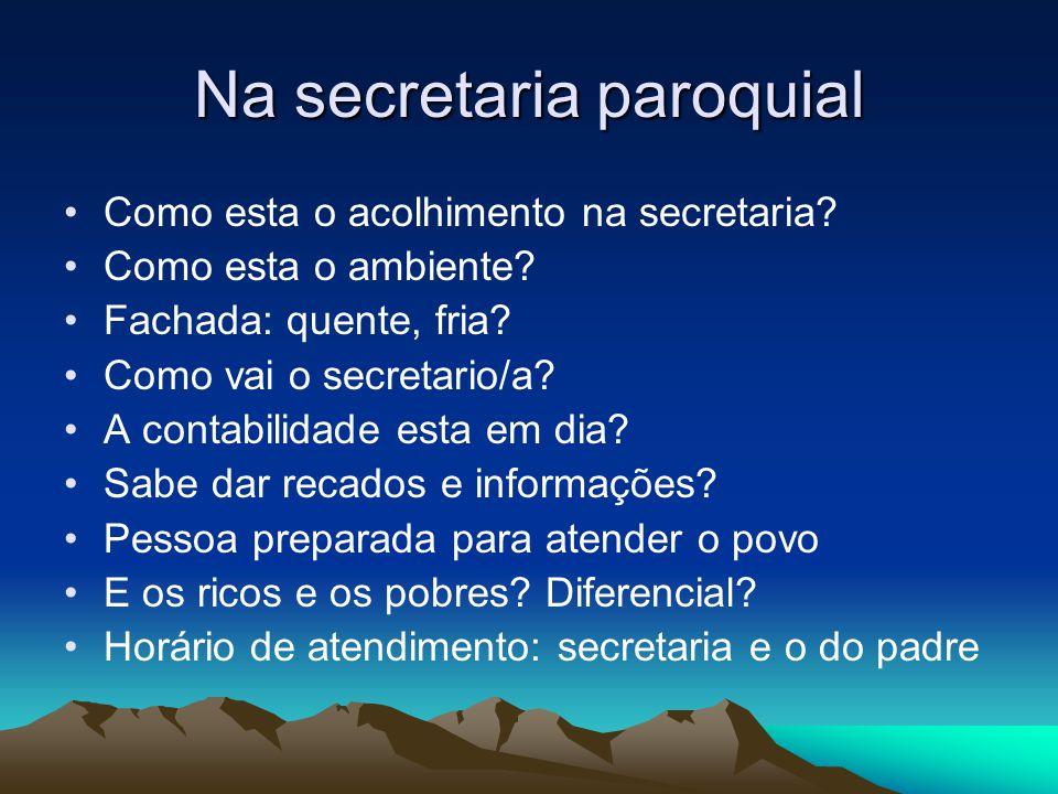 Na secretaria paroquial Como esta o acolhimento na secretaria.