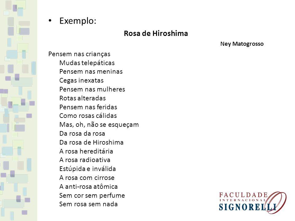 Exemplo: Rosa de Hiroshima Ney Matogrosso Pensem nas crianças Mudas telepáticas Pensem nas meninas Cegas inexatas Pensem nas mulheres Rotas alteradas