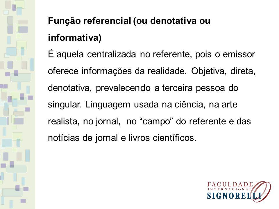 Função referencial (ou denotativa ou informativa) É aquela centralizada no referente, pois o emissor oferece informações da realidade. Objetiva, diret