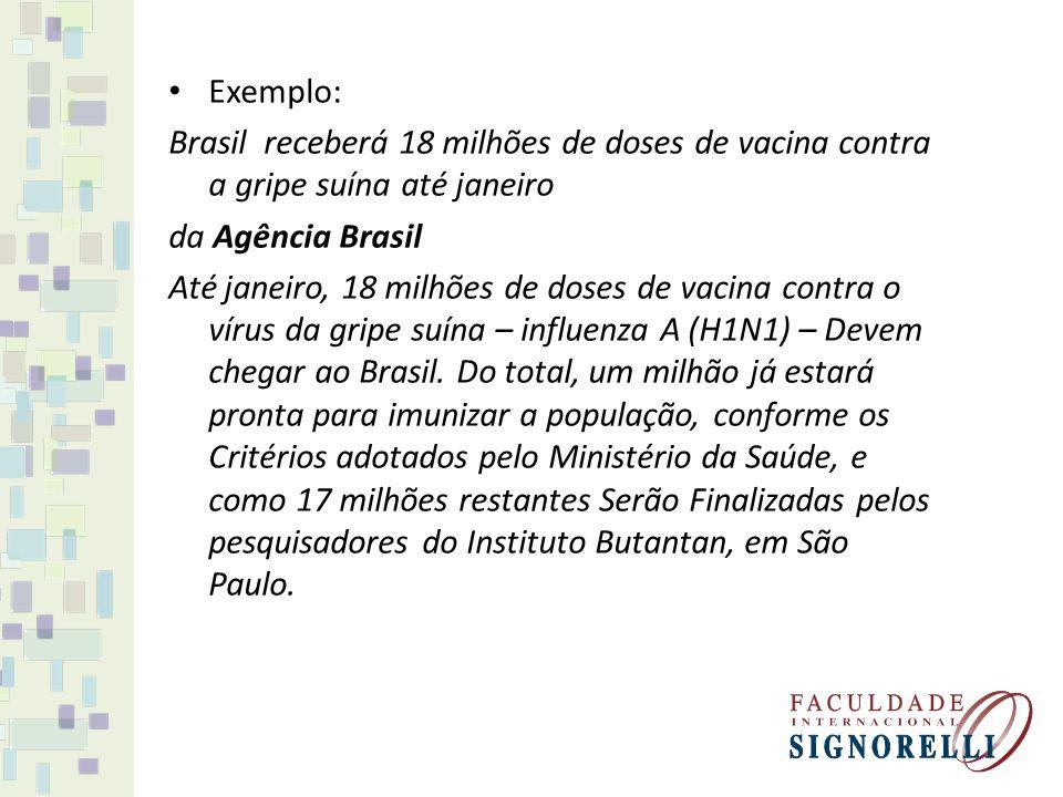 Exemplo: Brasil receberá 18 milhões de doses de vacina contra a gripe suína até janeiro da Agência Brasil Até janeiro, 18 milhões de doses de vacina c