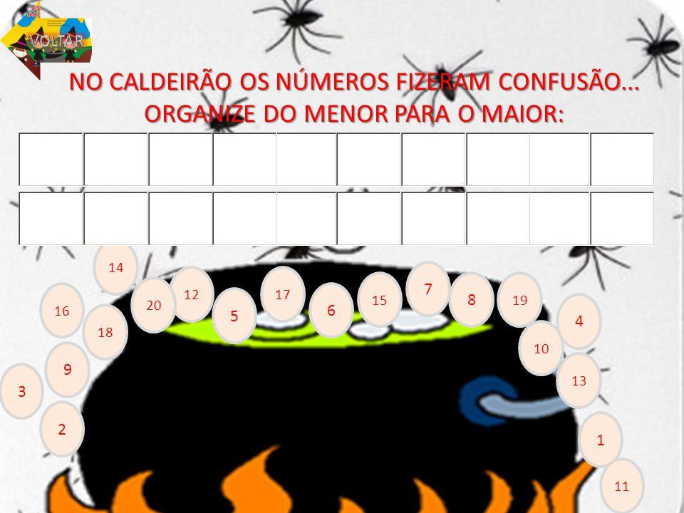 NO CALDEIRÃO OS NÚMEROS FIZERAM CONFUSÃO... ORGANIZE DO MENOR PARA O MAIOR: 1 2 3 4 5 6 7 8 9 10 11 12 13 14 15 16 17 18 19 20