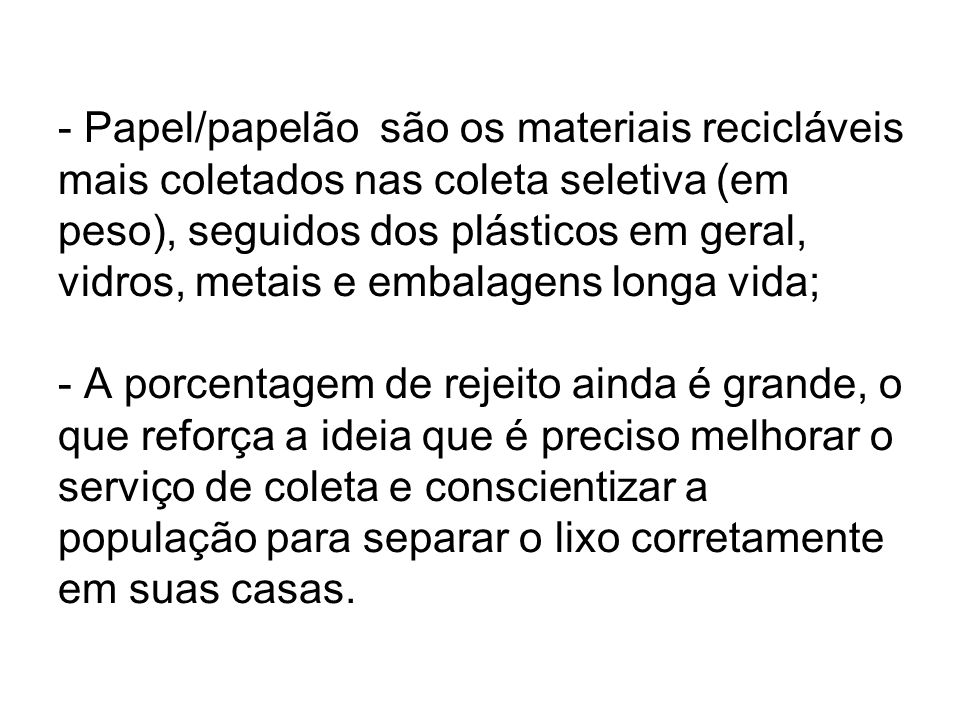 - Papel/papelão são os materiais recicláveis mais coletados nas coleta seletiva (em peso), seguidos dos plásticos em geral, vidros, metais e embalagen