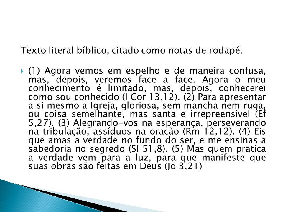 Texto literal bíblico, citado como notas de rodapé:  (1) Agora vemos em espelho e de maneira confusa, mas, depois, veremos face a face. Agora o meu c
