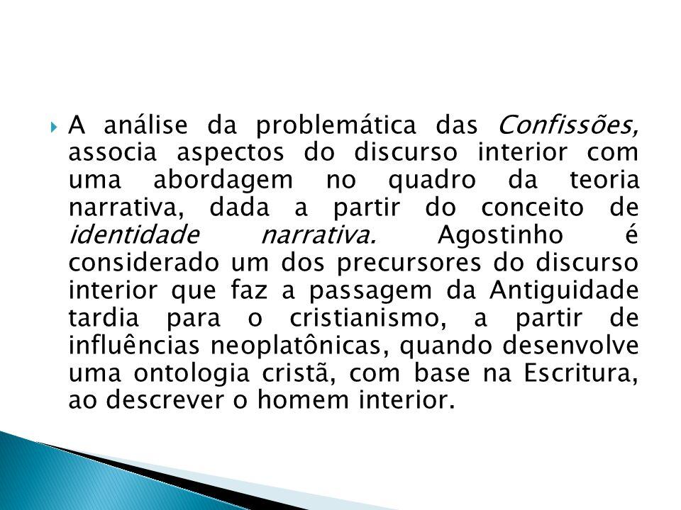  A análise da problemática das Confissões, associa aspectos do discurso interior com uma abordagem no quadro da teoria narrativa, dada a partir do co