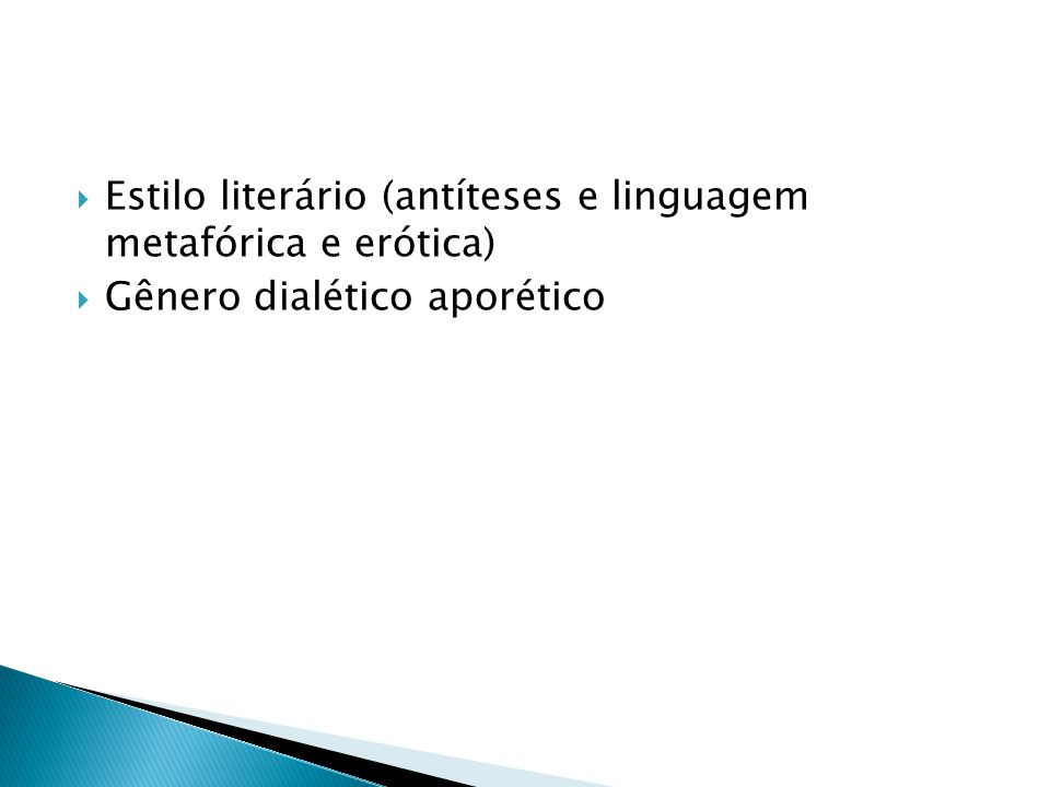  Estilo literário (antíteses e linguagem metafórica e erótica)  Gênero dialético aporético
