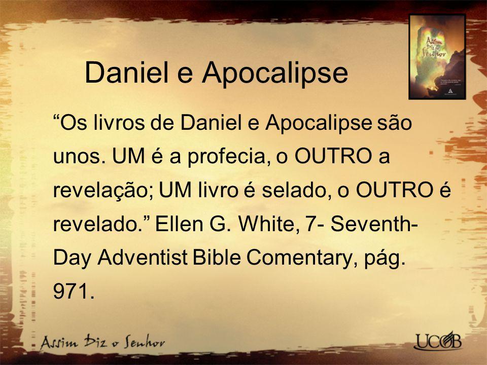 """Daniel e Apocalipse """"Os livros de Daniel e Apocalipse são unos. UM é a profecia, o OUTRO a revelação; UM livro é selado, o OUTRO é revelado."""" Ellen G."""