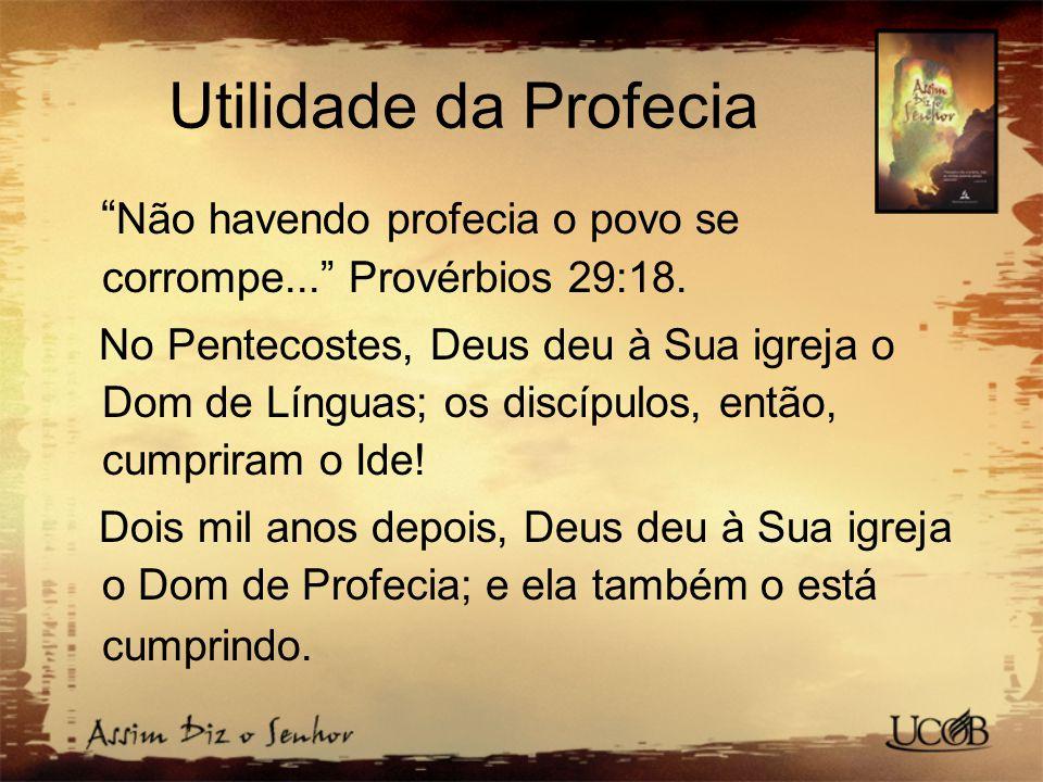 """Utilidade da Profecia """" Não havendo profecia o povo se corrompe..."""" Provérbios 29:18. No Pentecostes, Deus deu à Sua igreja o Dom de Línguas; os discí"""
