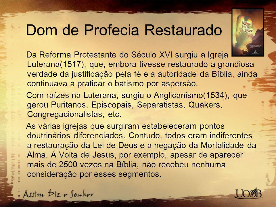 Dom de Profecia Restaurado Da Reforma Protestante do Século XVI surgiu a Igreja Luterana(1517), que, embora tivesse restaurado a grandiosa verdade da