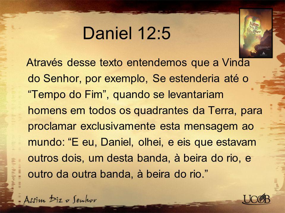"""Daniel 12:5 Através desse texto entendemos que a Vinda do Senhor, por exemplo, Se estenderia até o """"Tempo do Fim"""", quando se levantariam homens em tod"""