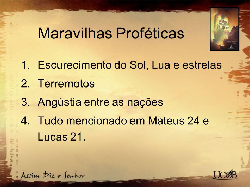 Maravilhas Proféticas 1.Escurecimento do Sol, Lua e estrelas 2.Terremotos 3.Angústia entre as nações 4.Tudo mencionado em Mateus 24 e Lucas 21.