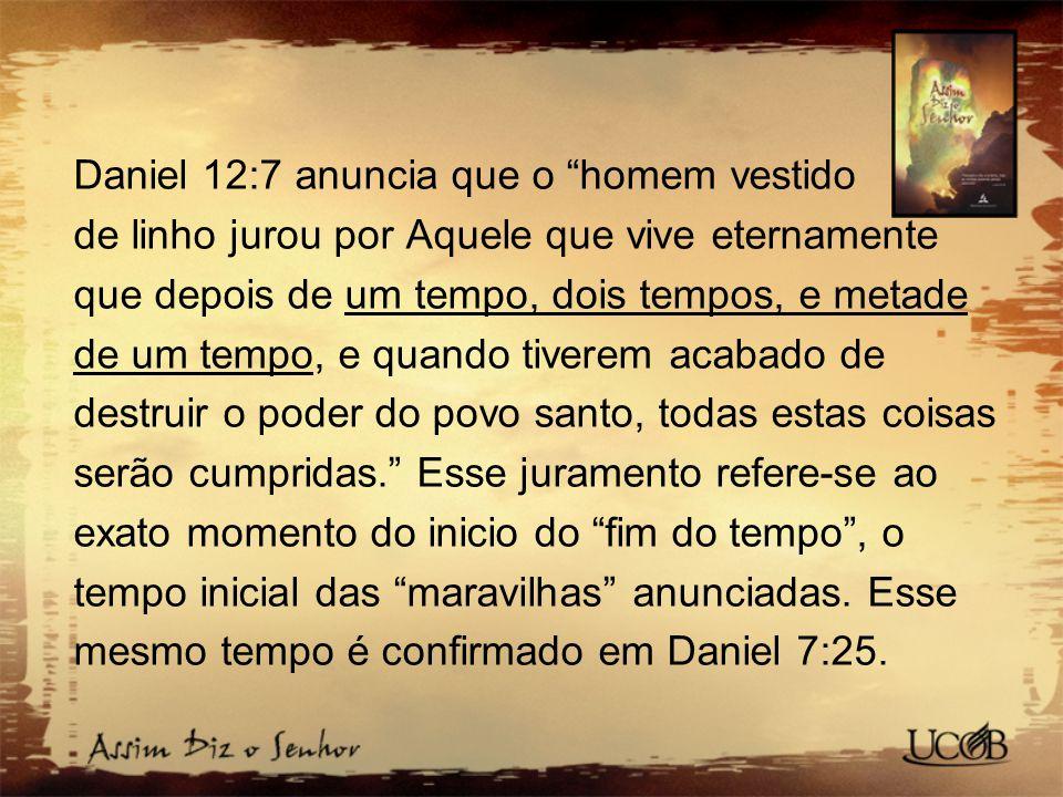 """Daniel 12:7 anuncia que o """"homem vestido de linho jurou por Aquele que vive eternamente que depois de um tempo, dois tempos, e metade de um tempo, e q"""