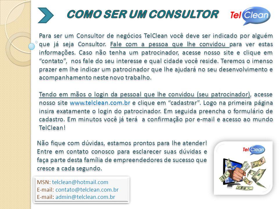 Para ser um Consultor de negócios TelClean você deve ser indicado por alguém que já seja Consultor. Fale com a pessoa que lhe convidou para ver estas