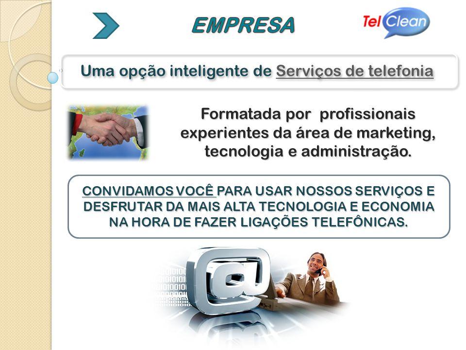 Uma opção inteligente de Serviços de telefonia Formatada por profissionais experientes da área de marketing, tecnologia e administração. CONVIDAMOS VO