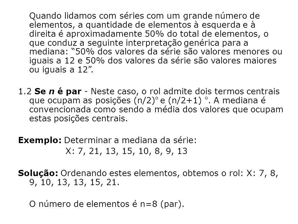 As posições dos termos centrais são: (8/2) º =4 º e (8/2+1) º =5 º.