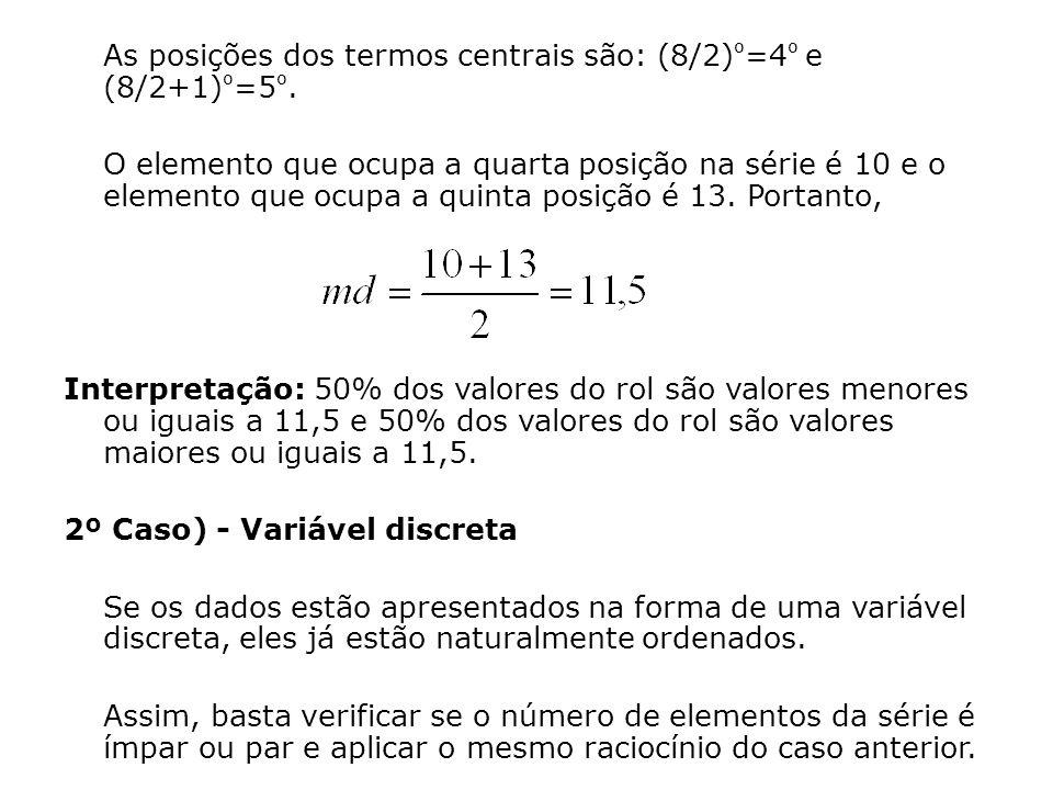 As posições dos termos centrais são: (8/2) º =4 º e (8/2+1) º =5 º. O elemento que ocupa a quarta posição na série é 10 e o elemento que ocupa a quint