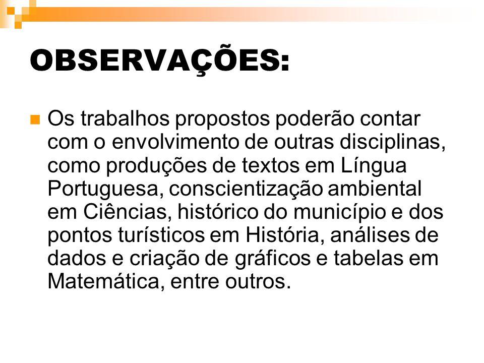 OBSERVAÇÕES: Os trabalhos propostos poderão contar com o envolvimento de outras disciplinas, como produções de textos em Língua Portuguesa, conscienti