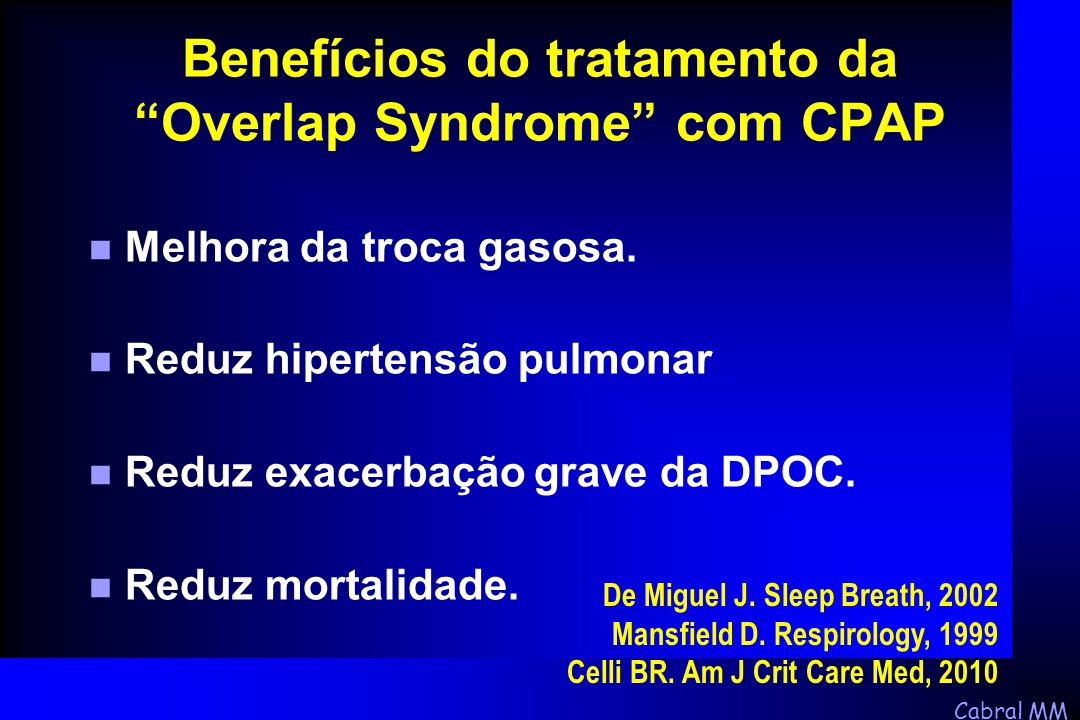 """Cabral MM Benefícios do tratamento da """"Overlap Syndrome"""" com CPAP n Melhora da troca gasosa. n Reduz hipertensão pulmonar n Reduz exacerbação grave da"""