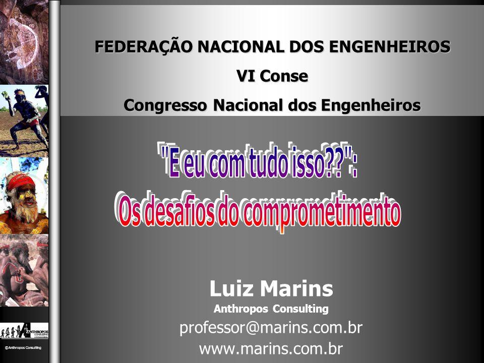 Luiz Marins Anthropos Consulting professor@marins.com.br www.marins.com.br FEDERAÇÃO NACIONAL DOS ENGENHEIROS VI Conse Congresso Nacional dos Engenhei