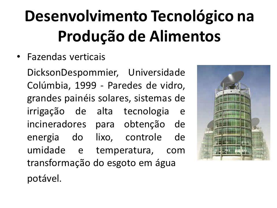 Desenvolvimento Tecnológico na Produção de Alimentos Alimentos de proveta Reprodução de alimentos em laboratório; Carne artificial: manutenção de sabor e textura; Transgênicos.