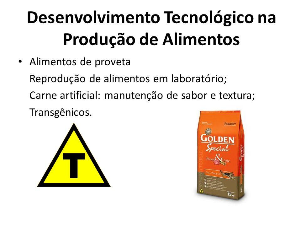 Desenvolvimento Tecnológico na Produção de Alimentos Alimentos de proveta Reprodução de alimentos em laboratório; Carne artificial: manutenção de sabo
