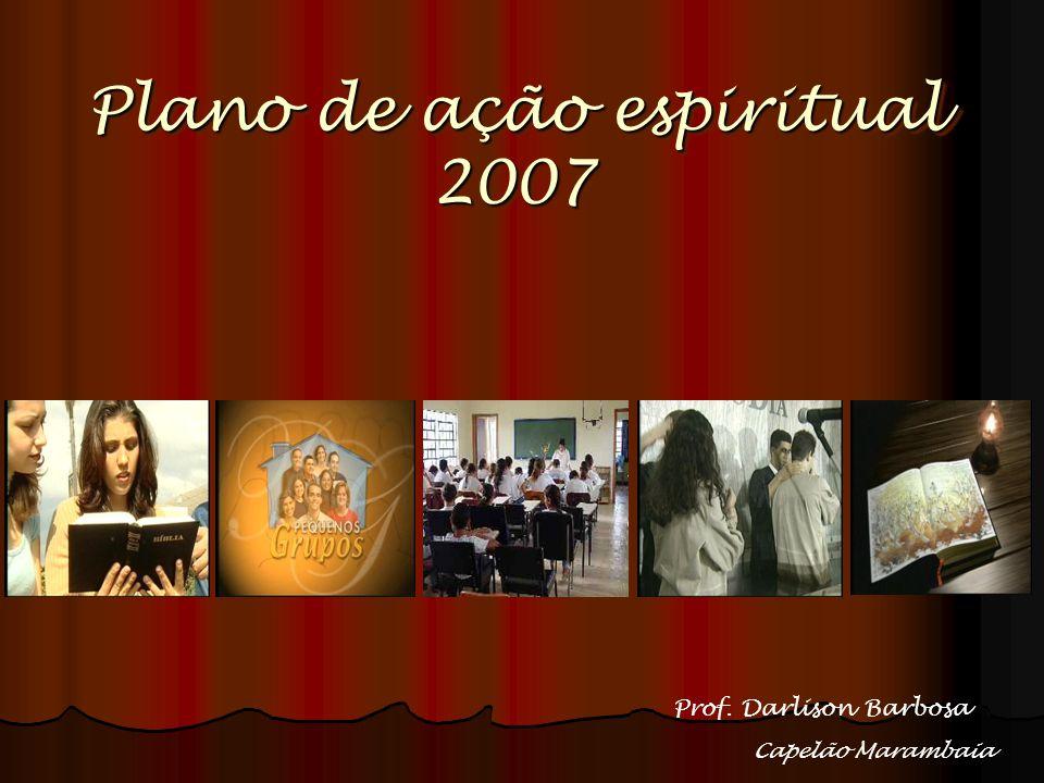 Plano de ação espiritual 2007 Prof. Darlison Barbosa Capelão Marambaia