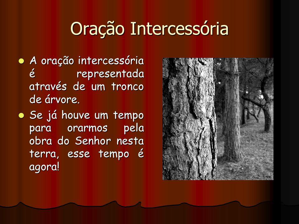 Oração Intercessória A oração intercessória é representada através de um tronco de árvore. A oração intercessória é representada através de um tronco