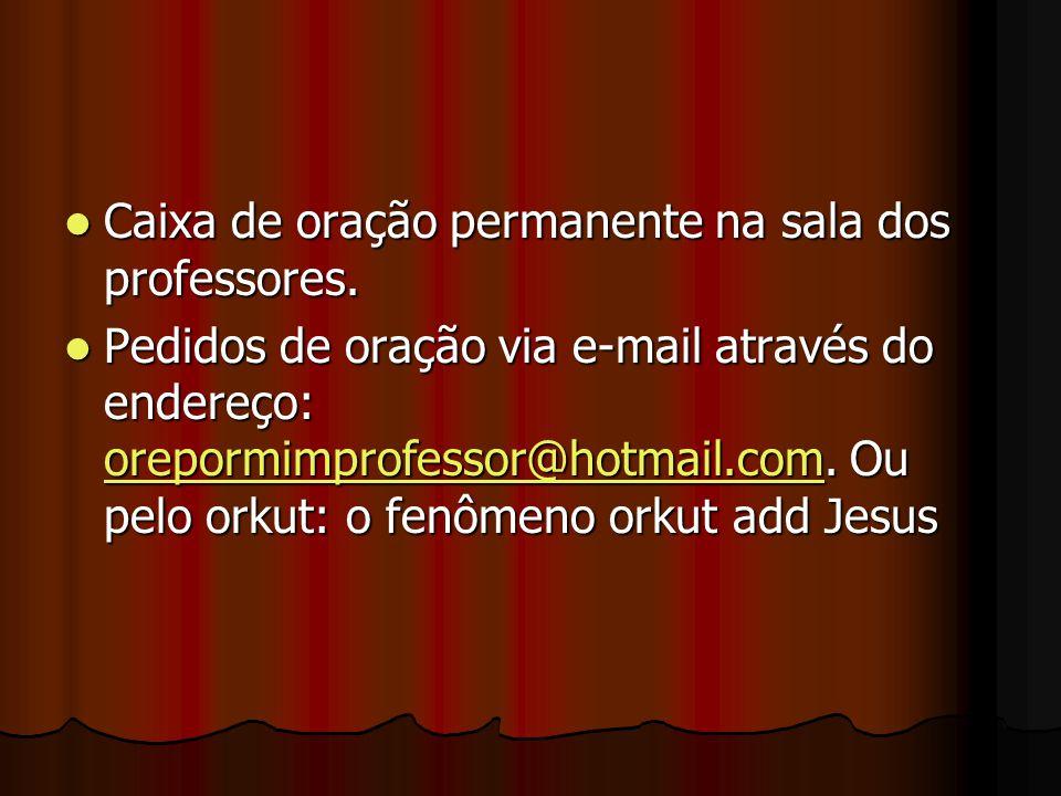 Caixa de oração permanente na sala dos professores. Caixa de oração permanente na sala dos professores. Pedidos de oração via e-mail através do endere