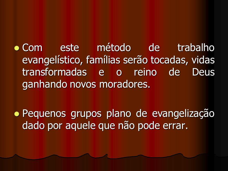 Com este método de trabalho evangelístico, famílias serão tocadas, vidas transformadas e o reino de Deus ganhando novos moradores. Com este método de